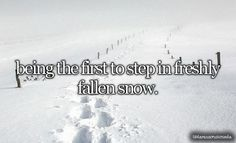 Being the first to step in freshly fallen snow