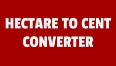 Online hectare to cent converter tool.