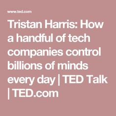 Tristan Harris: How a handful of tech companies control billions of minds every day | TED Talk | TED.com