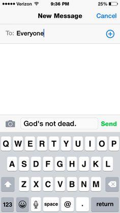 God's not dead. Pass it on.