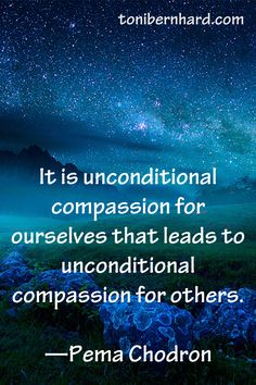 """""""It is unconditional compassion for ourselves that leads to unconditional compassion for others."""" —Pema Chodron ..."""