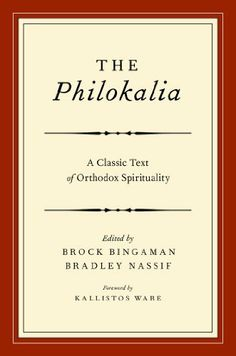 The Philokalia:A Classic Text of Orthodox Spirituality by Brock Bingaman. $24.94. 383 pages. Publisher: Oxford University Press, USA (June 26, 2012)