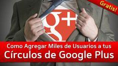 Como Agregar Miles de Usuarios a tus Círculos de Google Plus