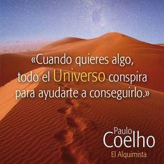 Cuando quieres algo, todo el universo conspira para ayudarte a conseguirlo