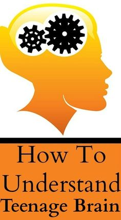 How To Understand Teenage Brain