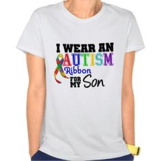 I Wear Autism Ribbon For My Son Tees