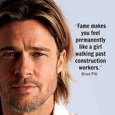 Movie Actor Quote - Brad Pitt...This may be one of my fav quotes so far (i may not like him all that much, but i love the quote)