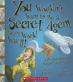You Wouldn't Want to Be a Secret Agent During World War II!: A Perilous Mission Behind Enemy Lines by John Malam,http://www.amazon.com/dp/053113783X/ref=cm_sw_r_pi_dp_M0mxsb1GHBERC33T