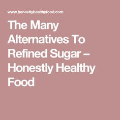 The Many Alternatives To Refined Sugar – Honestly Healthy Food