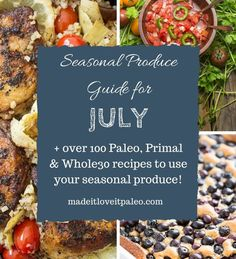 What's In Season in July + over 100 Paleo & Whole30 recipes to use your seasonal produce! | Made It Love It Paleo