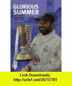 Glorious Summer the Sussex Ccc Championship (9780752432243) John Wallace , ISBN-10: 0752432249  , ISBN-13: 978-0752432243 ,  , tutorials , pdf , ebook , torrent , downloads , rapidshare , filesonic , hotfile , megaupload , fileserve