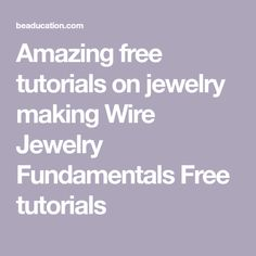 Amazing free tutorials on jewelry making Wire Jewelry Fundamentals Free tutorials