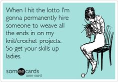When I hit the lotto I'm gonna permanently hire someone to weave all the ends in on my knit/crochet projects. So get your skills up ladies.