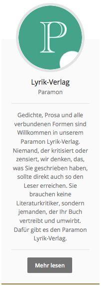 #Lyrikverlag Paramon: Gedichte, Prosa und alle verbundenen Formen sind Willkommen in unserem Paramon Lyrik-Verlag. Niemand, der kritisiert oder zensiert, wir denken, das, was Sie geschrieben haben, sollte direkt auch so den Leser erreichen. Sie brauchen keine Literaturkritiker, sondern jemanden, der Ihr Buch vertreibt und umwirbt. Dafür gibt es den Paramon Lyrik-Verlag. http://paramon.ch/lyrik-verlag/