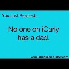 iCarly is still my favorite show and Carly and Spencer do have a dad but he is in the military. I can recall at least 3 episodes that he is in. Teen Posts, Teenager Posts, Funny Quotes, Funny Memes, Hilarious, Weird Facts, Fun Facts, You Just Realized, Childhood Ruined