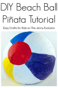 DIY Beach Ball Pinata Tutorial - Perfect crafts idea for a summer party!