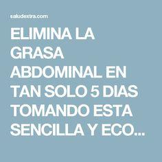 ELIMINA LA GRASA ABDOMINAL EN TAN SOLO 5 DIAS TOMANDO ESTA SENCILLA Y ECONOMICA MEZCLA CADA NOCHE!