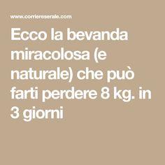 Ecco la bevanda miracolosa (e naturale) che può farti perdere 8 kg. in 3 giorni