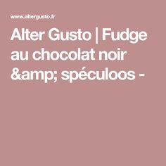 Alter Gusto   Fudge au chocolat noir & spéculoos - Caramel, Alters, Amp, Food Porn, Sticky Toffee, Candy