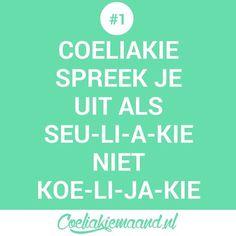 Coeliakie feitje Coeliakie spreek je uit als seu-li-a-kie niet koe-li-ja-kie Celiac Disease, Gluten Free, Glutenfree, Sin Gluten, Grain Free