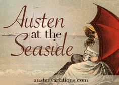 """It is in her last complete novel, Persuasion, that Jane Austen most intensely reveals her love for the sea, when she writes, """"All must linger and gaze on a first return to the sea, who ever deserve to look on it at all."""""""