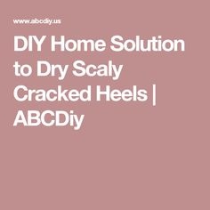 DIY Home Solution to Dry Scaly Cracked Heels         |          ABCDiy