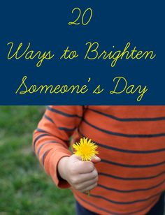 20 Simple Ways to Brighten Someone's Day - Inner Child Giving