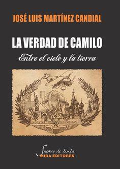 La verdad de Camilo. Entre el cielo y la tierra / José Luis Martínez Candial / Sueños de tinta, 44
