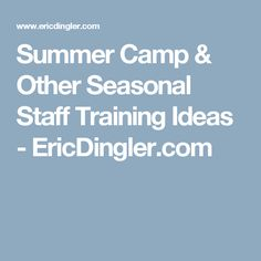 Summer Camp & Other Seasonal Staff Training Ideas - EricDingler.com
