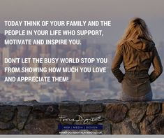 "Business motivational quote.  ""Today think of your family and the people in your life who support, motivate and inspire you.   Don't let the busy world stop you from showing how much you love and appreciate them""  For more business motivational quotes and FREE resources please visit our Facebook page."