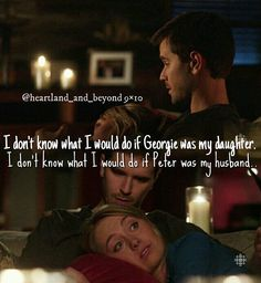 Ty: I don't know what I would do if Georgie was my daughter. Amy: I don't know what I would do if Peter was my husband