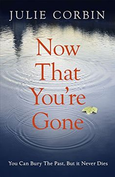 Now That You're Gone: A tense, twisting psychological thriller