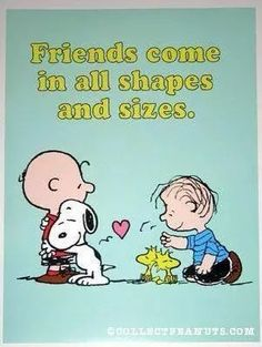 'Friends come in all shapes and sizes', Snoopy Charlie Brown, Linus and Woodstock, the Peanuts Gang Peanuts Gang, Peanuts Cartoon, Schulz Peanuts, Peanuts Comics, Charlie Brown Und Snoopy, Charlie Brown Quotes, Snoopy Quotes, Peanuts Quotes, Snoopy And Woodstock