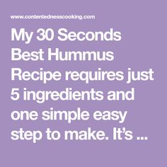 My 30 Seconds Best Hummus Recipe requires just 5 ingredients and one simple easy step to make. It's done in just 30 seconds, vegan, gluten and oil free.