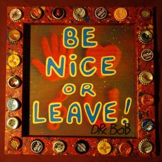 BE NICE OR LEAVE Classic New Orleans Louisiana Outsider Folk Art by DR. BOB #Outsider
