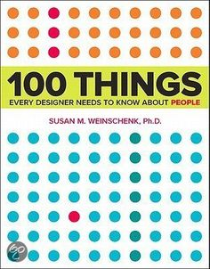 100 things every designer needs to know about people - Susan M. Weinschenk