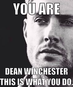 Dean Winchester quote | Supernatural