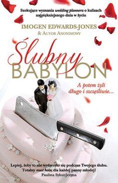 """Imogen Edwards-Jones & autor anonimowy, """"Ślubny Babylon"""", przeł. Zuzanna Szwed, Pascal, Bielsko-Biała 2013. 441 stron"""