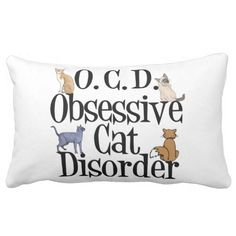 yes!!!! love this! Funny Cat Throw Pillow O. C. D. Obsessive Cat Disorder
