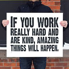 work hard. be kind.  really kind.  not the 2 faced kind.