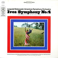 Ives : Symphony No 4 – Leopold Stokowski/American Symphony Orchestra. Stoki had a knack for taking everything to the next level -- just like Ives. That's what makes this recording so extraordinary.