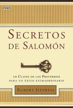 Secretos de Salomón 10 claves de los Proverbios para un éxito extraordinario. Escrito por Robert Jeffress. Publicado por Editorial Patmos