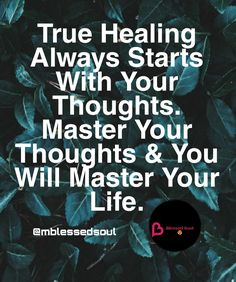 True healing always starts from your thoughts. Master your Thoughts & you will masti your life.