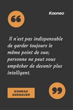 [CITATIONS] Il n'est pas indispensable de garder toujours le même point de vue; personne ne peut vous empêcher de devenir plus intelligent. KONRAD ADENAUER #Ecommerce #Kooneo #Konradadenauer #Intelligent : www.kooneo.com Message Positif, Quote Citation, Work Motivation, Carl Jung, Say Something, Proverbs, Philosophy, Affirmations, Leadership