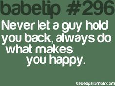 Never let him hold you back. If he does, let him go, he just must not be the one.