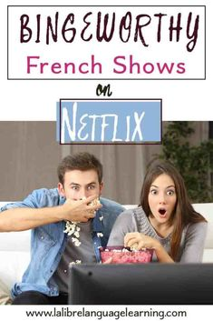 Bingeworthy French shows on Netflix that are so addictive, you won't realize how much advanced French learning you're doing! For teachers and students
