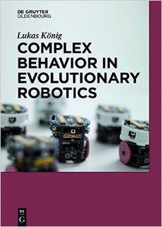 Complex Behavior in Evolutionary Robotics - Free eBooks Download