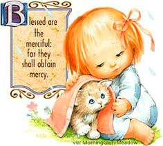 Blessed are the merciful: for they shall obtain mercy. ~Matthew 5:7