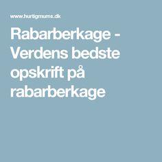 Rabarberkage - Verdens bedste opskrift på rabarberkage