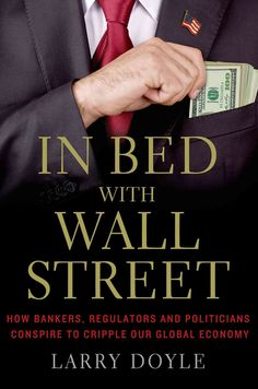 In Bed With Wall Street: The Conspire to Cripple Our Global Economy
